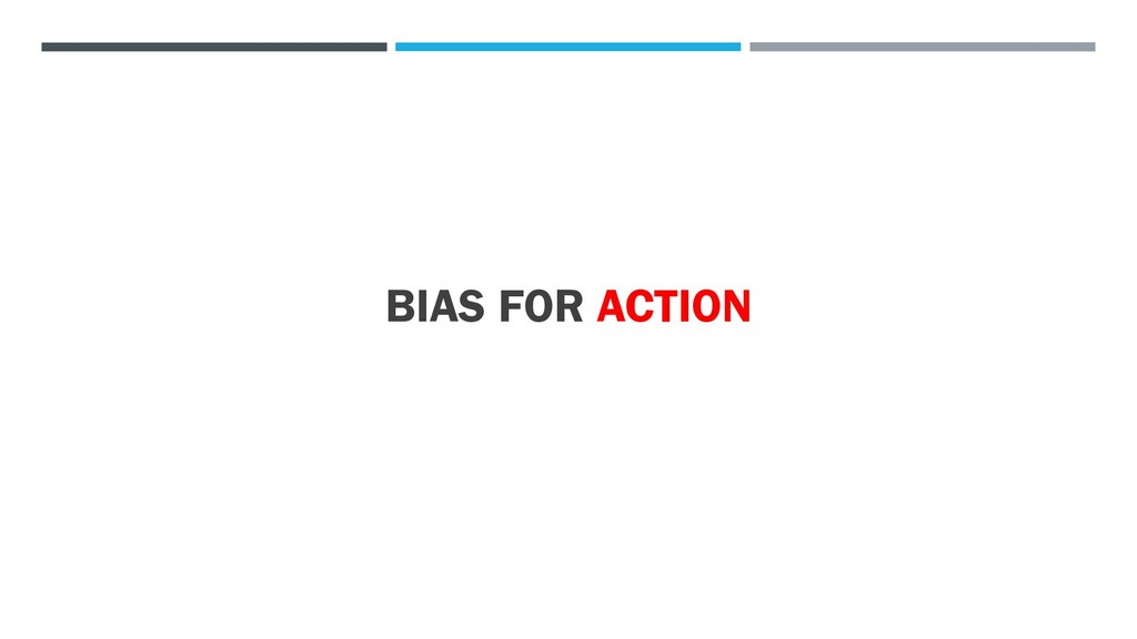 BIAS FOR ACTION