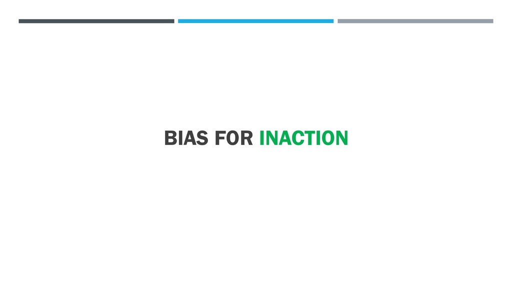 BIAS FOR INACTION