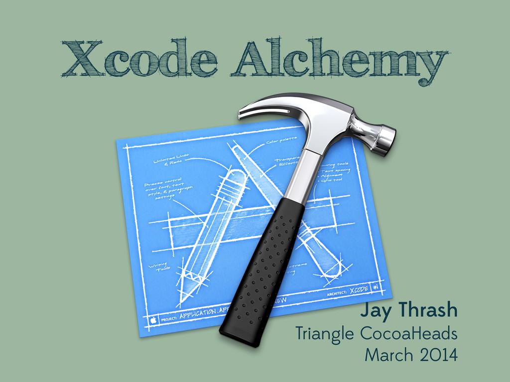 Xcode Alchemy Jay Thrash Triangle CocoaHeads Ma...