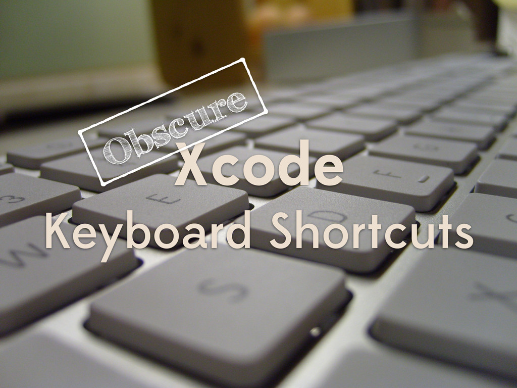 Xcode Keyboard Shortcuts Obscure