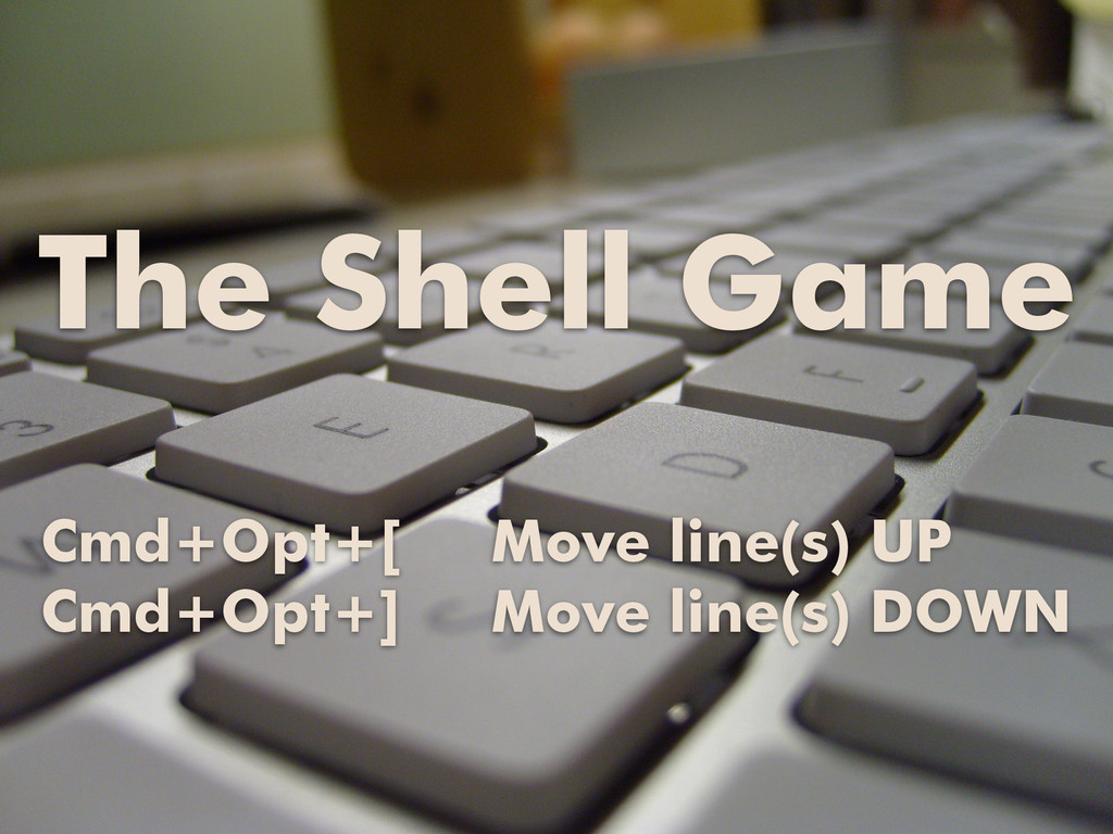 The Shell Game Cmd+Opt+[ Move line(s) UP Cmd+Op...