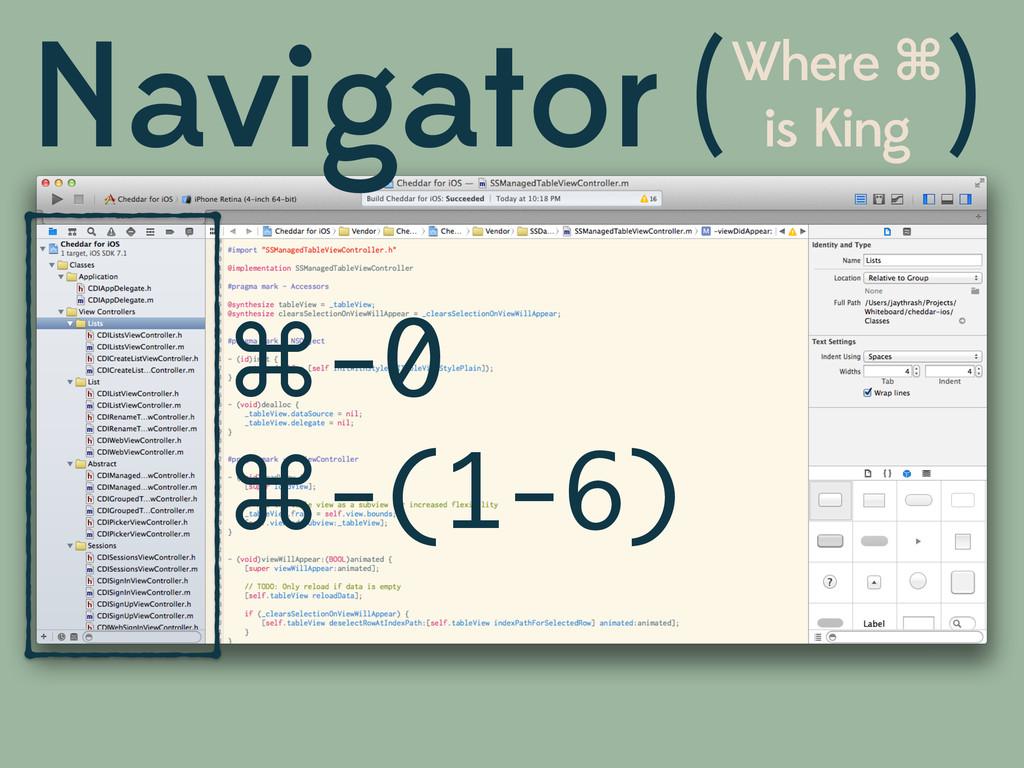 Navigator Where ⌘ is King ( ) ⌘-0 ⌘-(1-6)