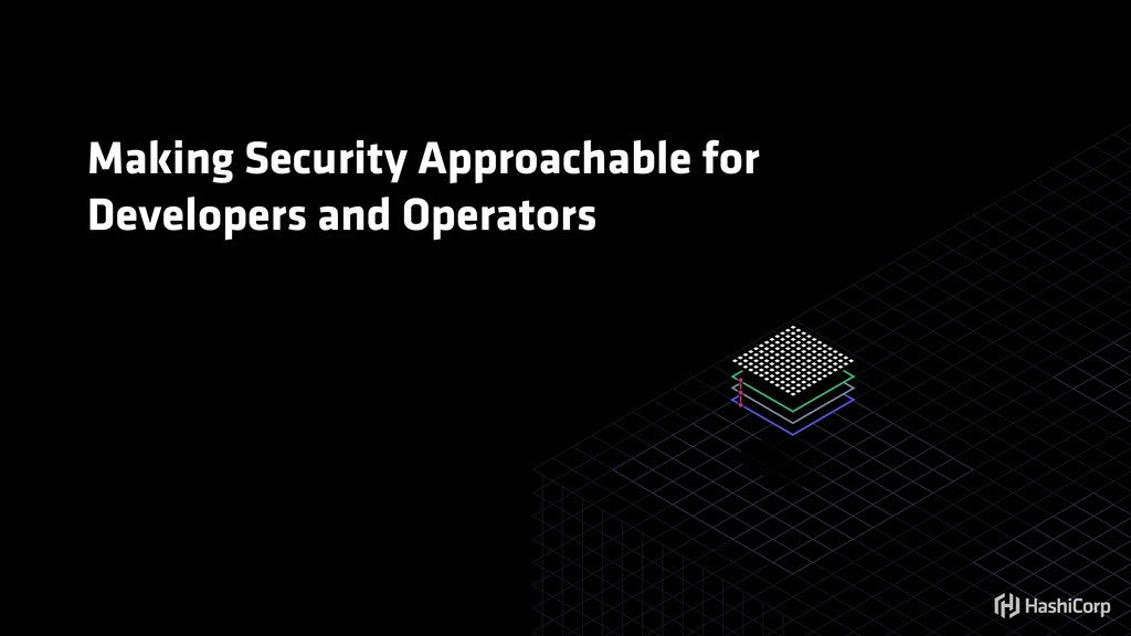 Making Security Approachable for Developers and...