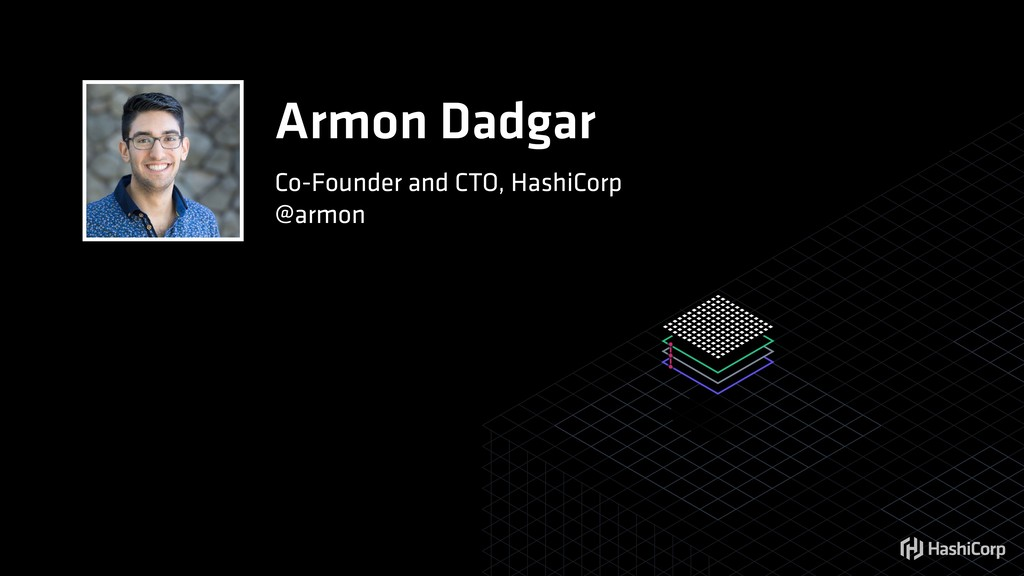 Armon Dadgar Co-Founder and CTO, HashiCorp @arm...