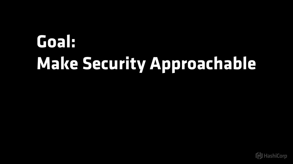Goal: Make Security Approachable