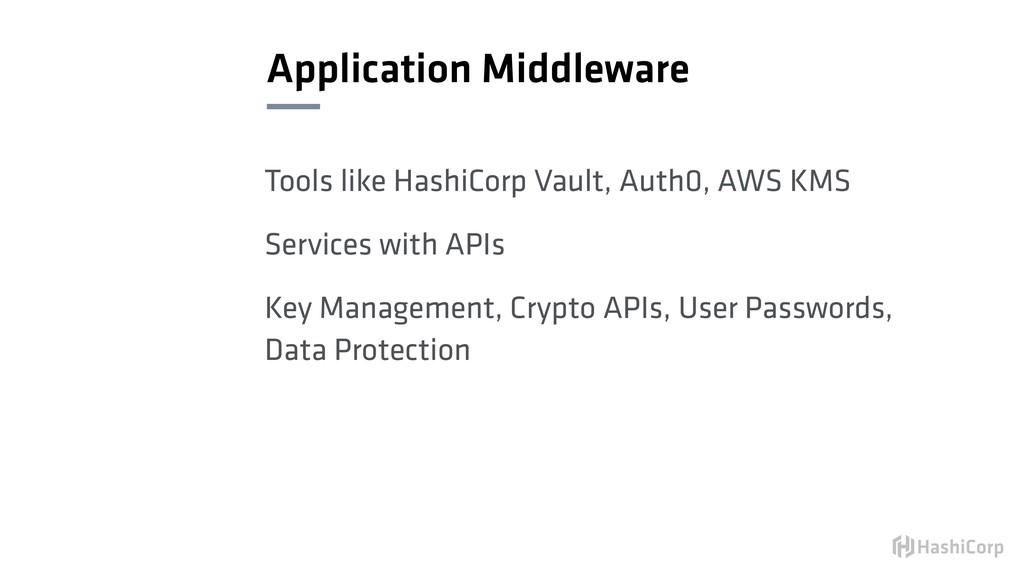 Application Middleware Tools like HashiCorp Vau...