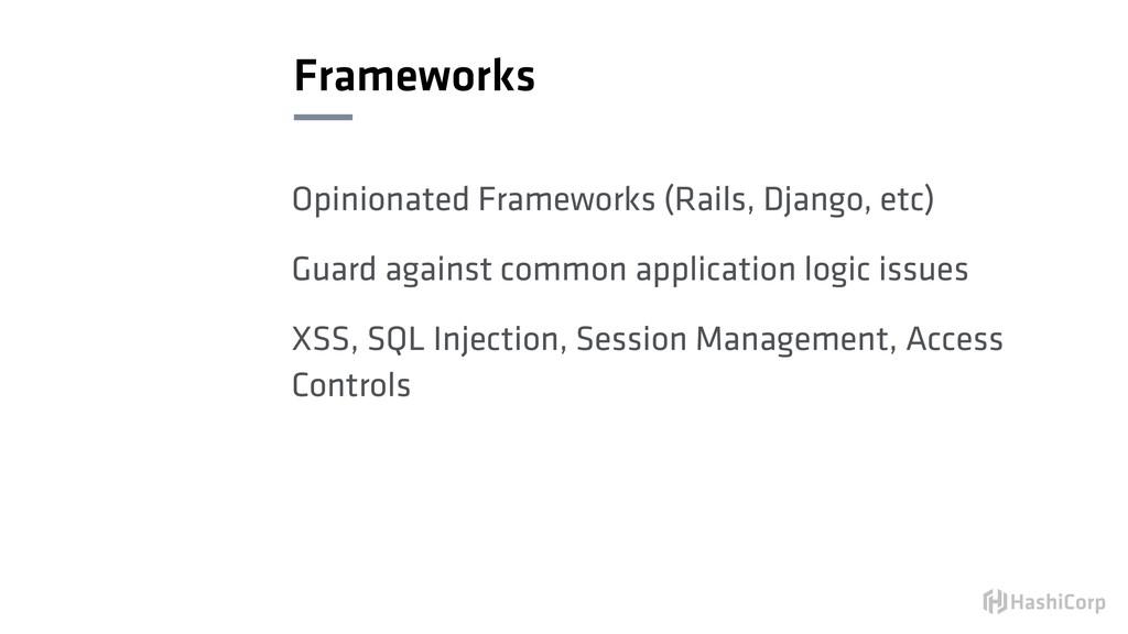 Frameworks Opinionated Frameworks (Rails, Djang...