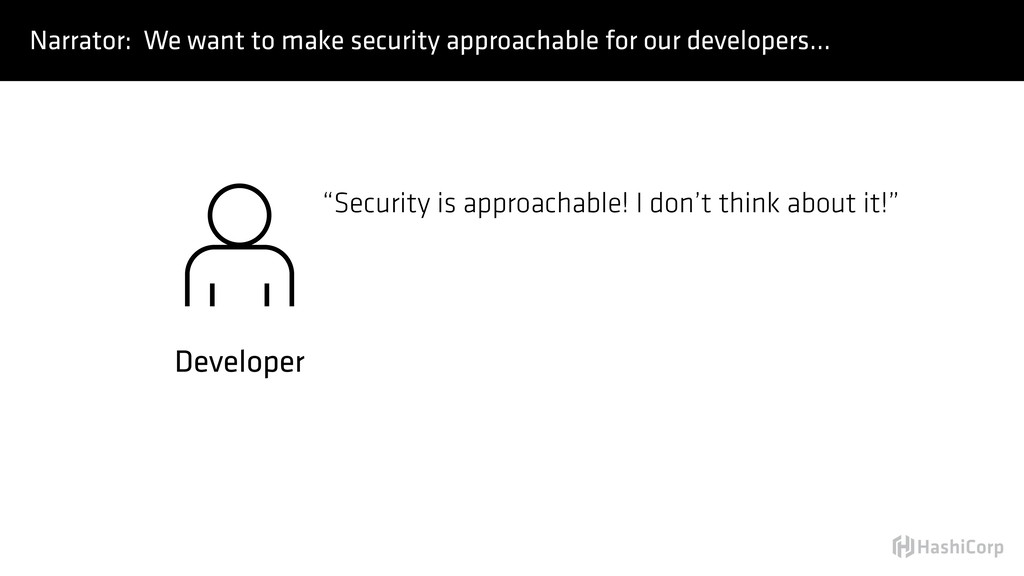 """Developer """"Security is approachable! I don't th..."""