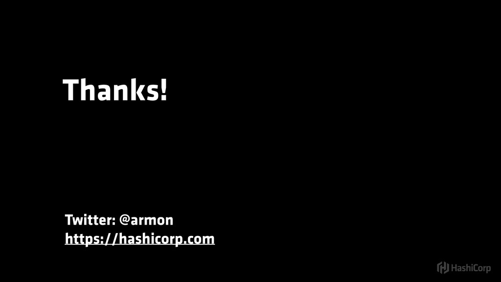 Thanks! Twitter: @armon https://hashicorp.com