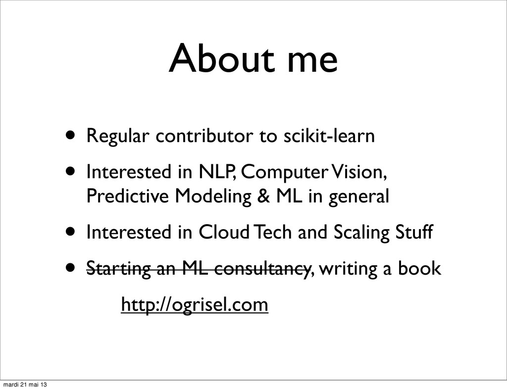 About me • Regular contributor to scikit-learn ...