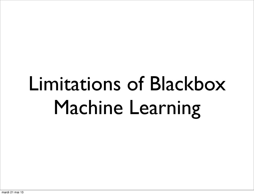 Limitations of Blackbox Machine Learning mardi ...