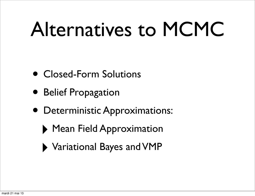 Alternatives to MCMC • Closed-Form Solutions • ...
