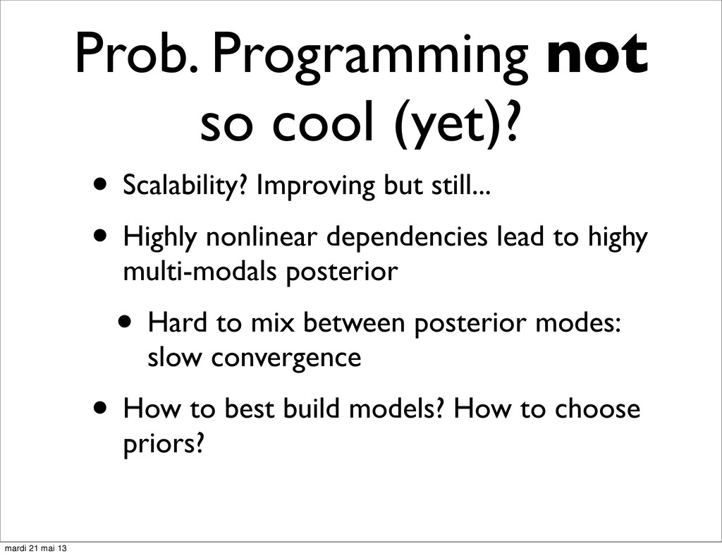 Prob. Programming not so cool (yet)? • Scalabil...