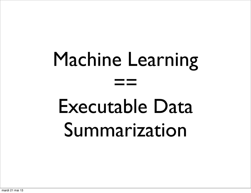Machine Learning == Executable Data Summarizati...