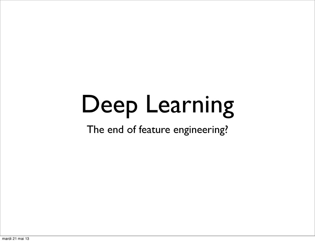 Deep Learning The end of feature engineering? m...