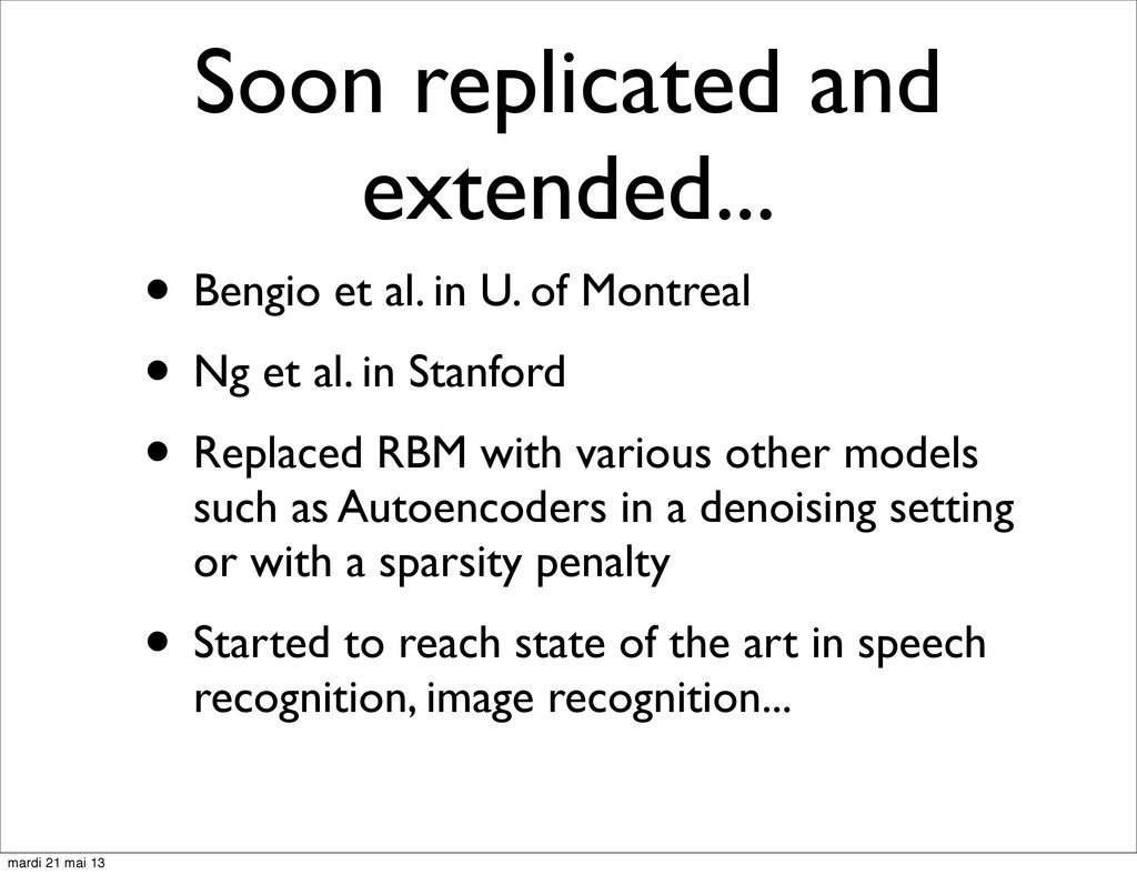Soon replicated and extended... • Bengio et al....