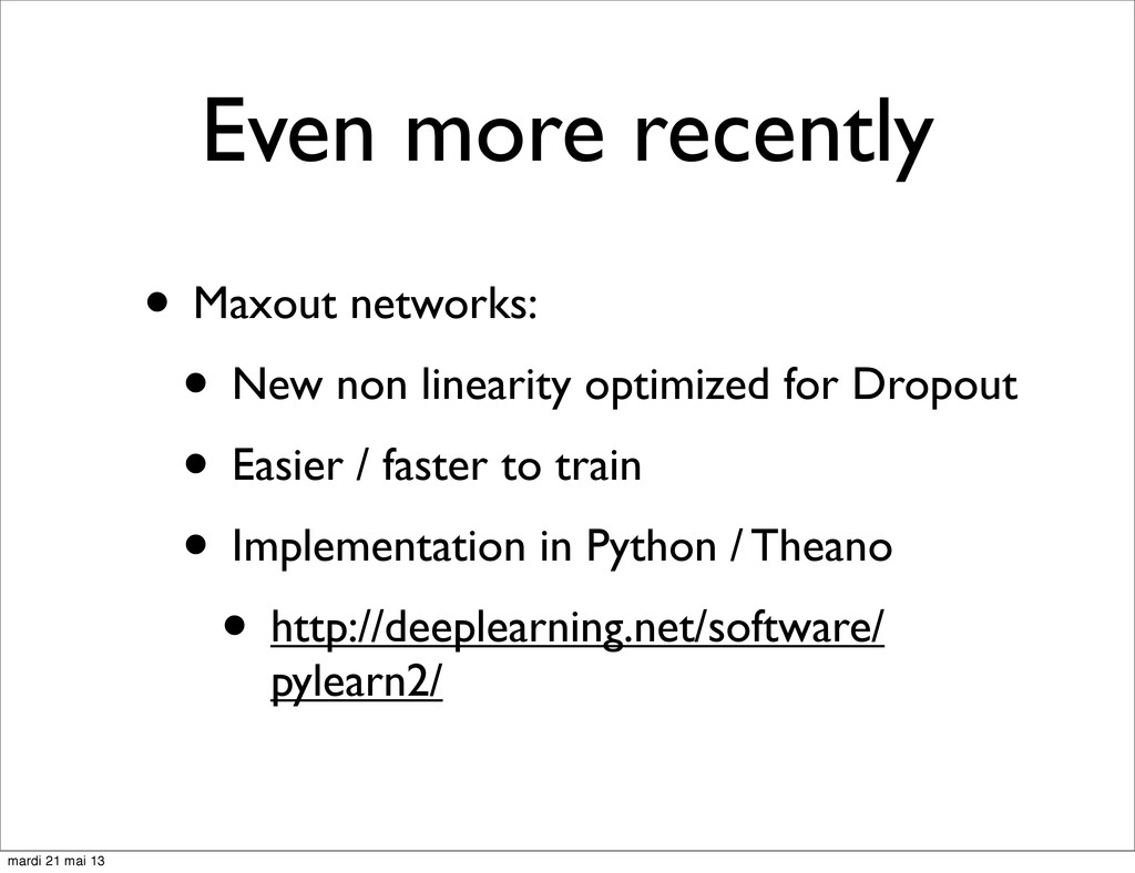 Even more recently • Maxout networks: • New non...