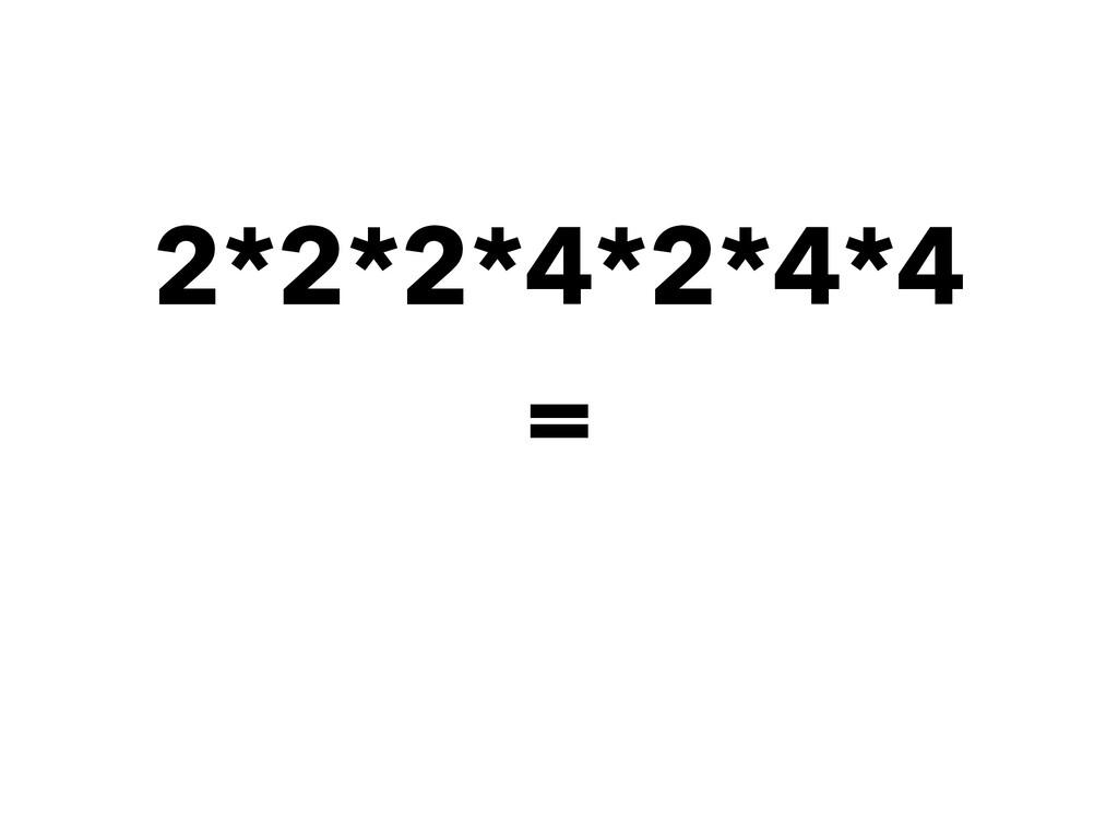 2*2*2*4*2*4*4   =