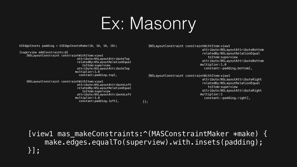 Ex: Masonry UIEdgeInsets padding = UIEdgeInsets...