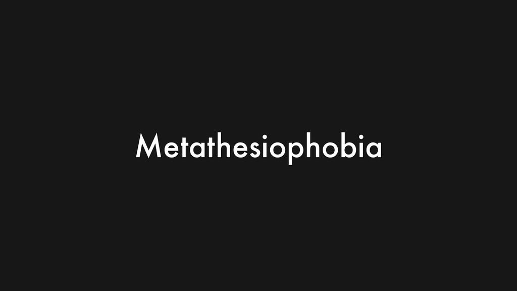 Code Metathesiophobia