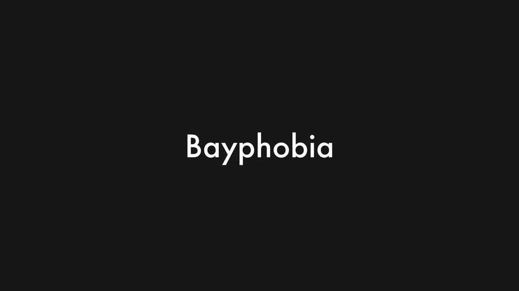Bayphobia