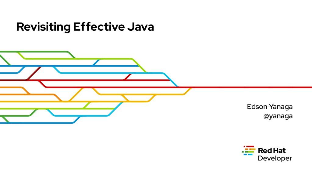 Revisiting Effective Java Edson Yanaga @yanaga