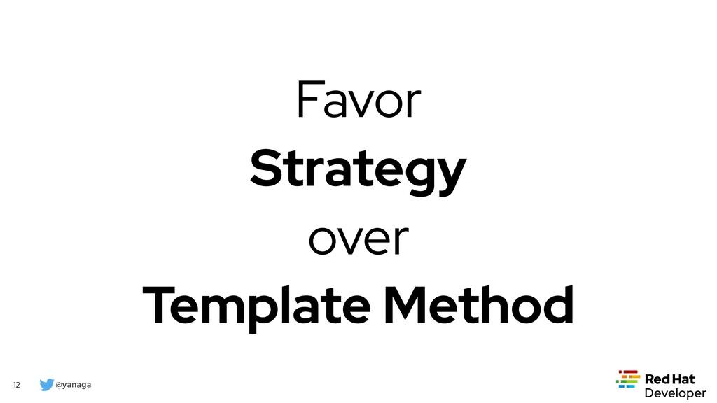 @yanaga 12 Favor Strategy over Template Method