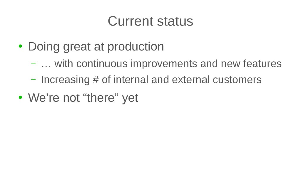 Current status ● Doing great at production – … ...