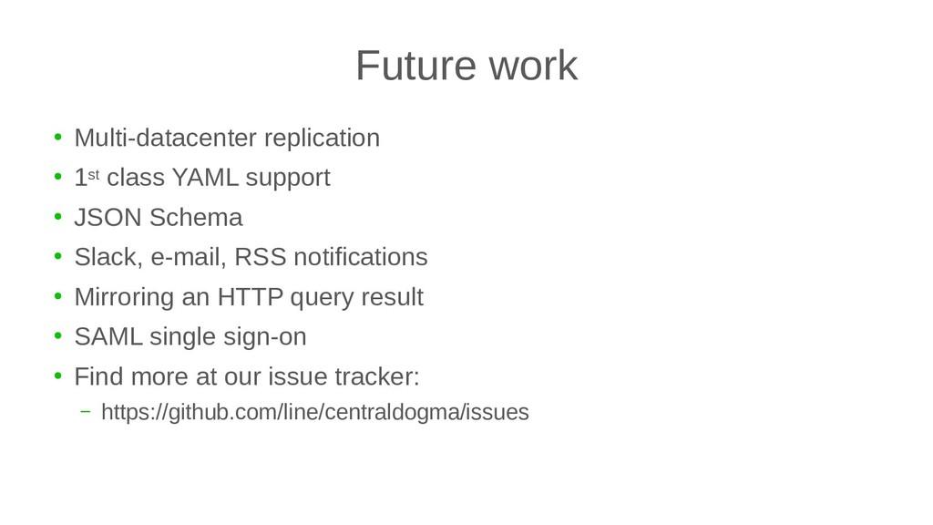 Future work ● Multi-datacenter replication ● 1s...