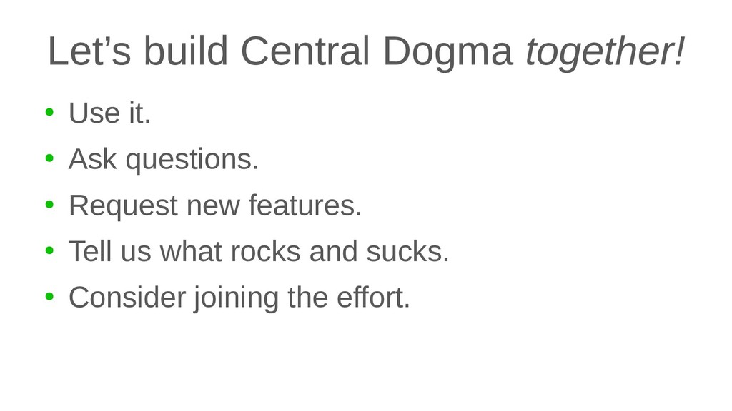 Let's build Central Dogma together! ● Use it. ●...