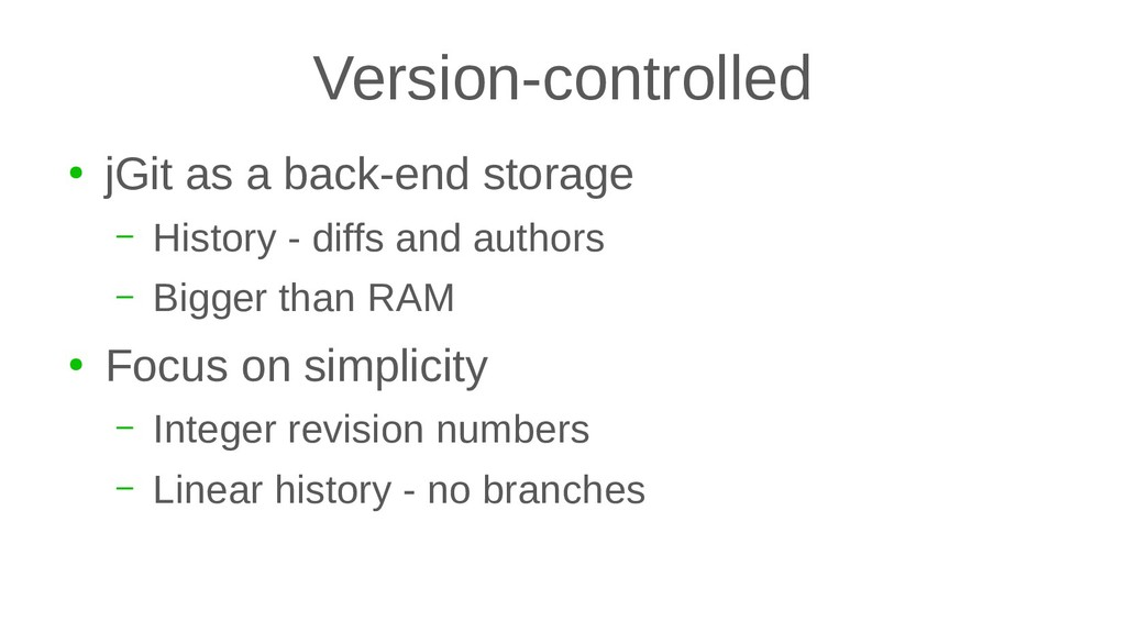 Version-controlled ● jGit as a back-end storage...