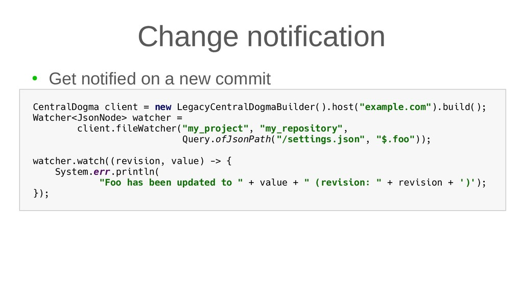 Change notification ● Get notified on a new com...