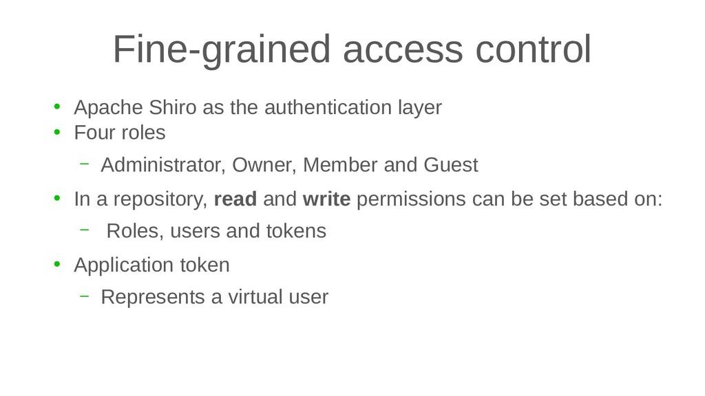 Fine-grained access control ● Apache Shiro as t...