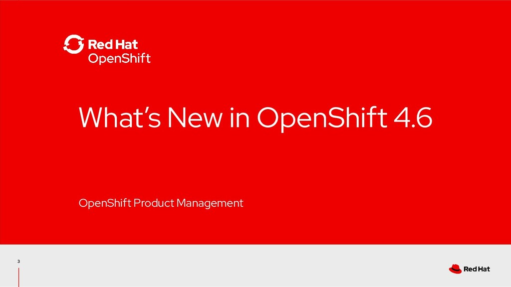 3 What's New in OpenShift 4.6 OpenShift Product...