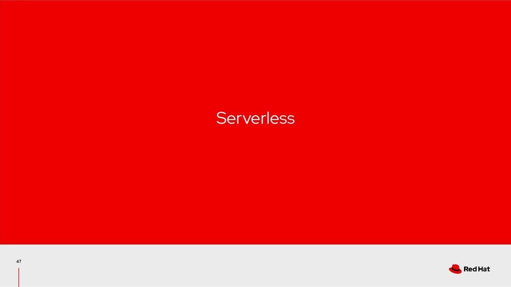 47 Serverless