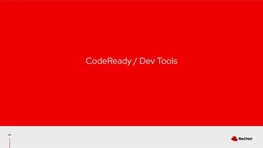 62 CodeReady / Dev Tools
