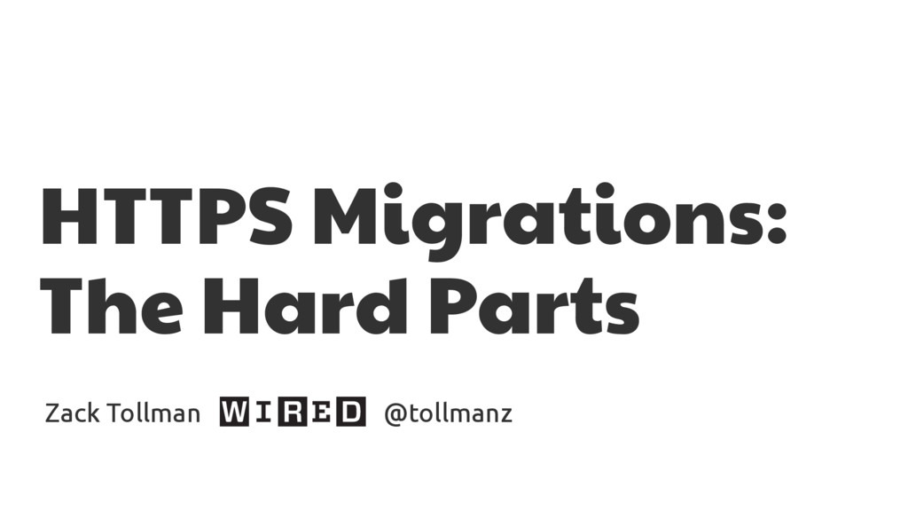 HTTPS Migrations:  The Hard Parts Zack Tollman ...