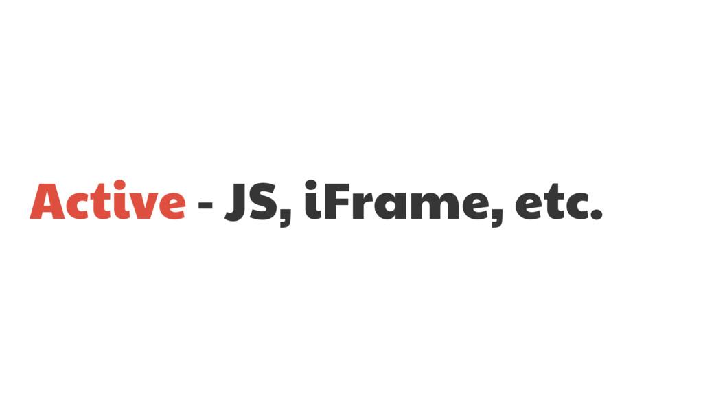 Active - JS, iFrame, etc.