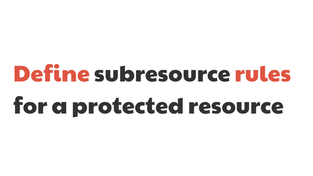 Define subresource rules for a protected resour...