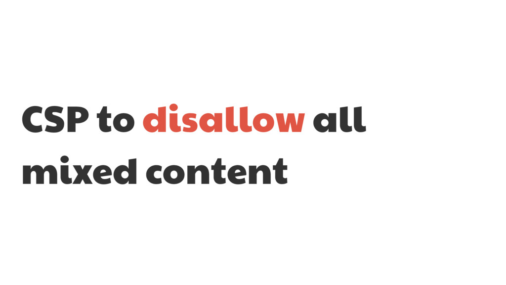 CSP to disallow all mixed content