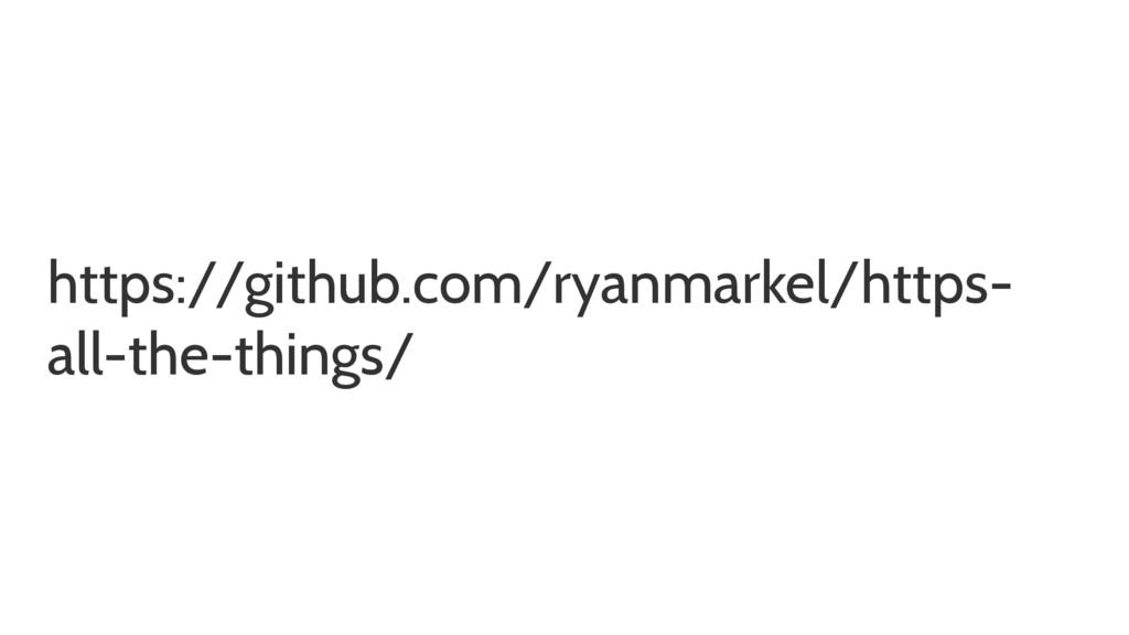 https://github.com/ryanmarkel/https- all-the-th...