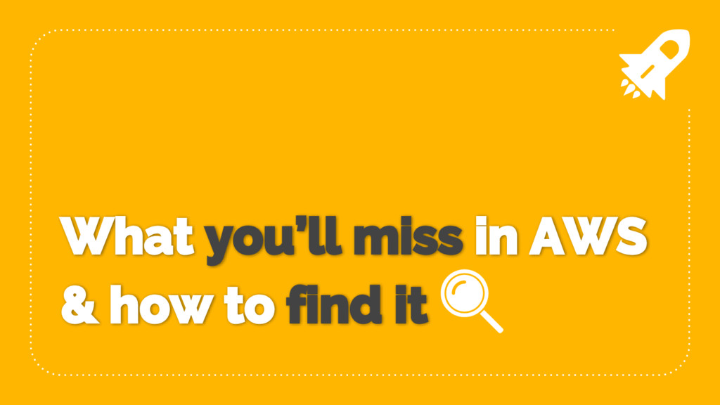 What you'll miss in AWS & how to find it