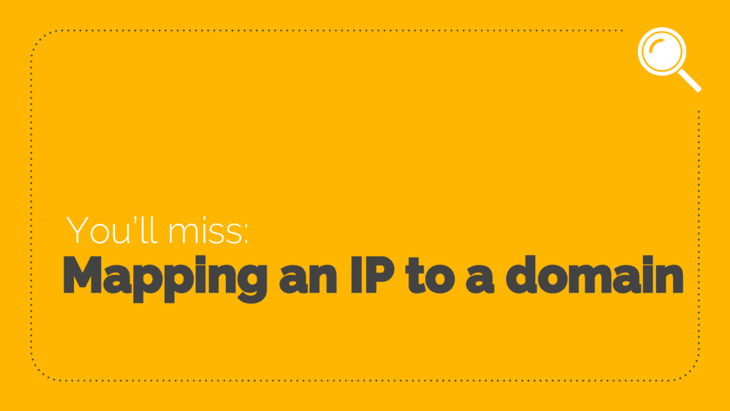 Mapping an IP to a domain You'll miss: