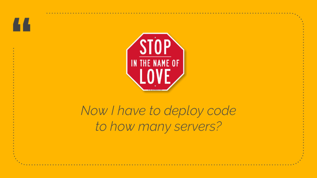 """ Now I have to deploy code to how many servers..."