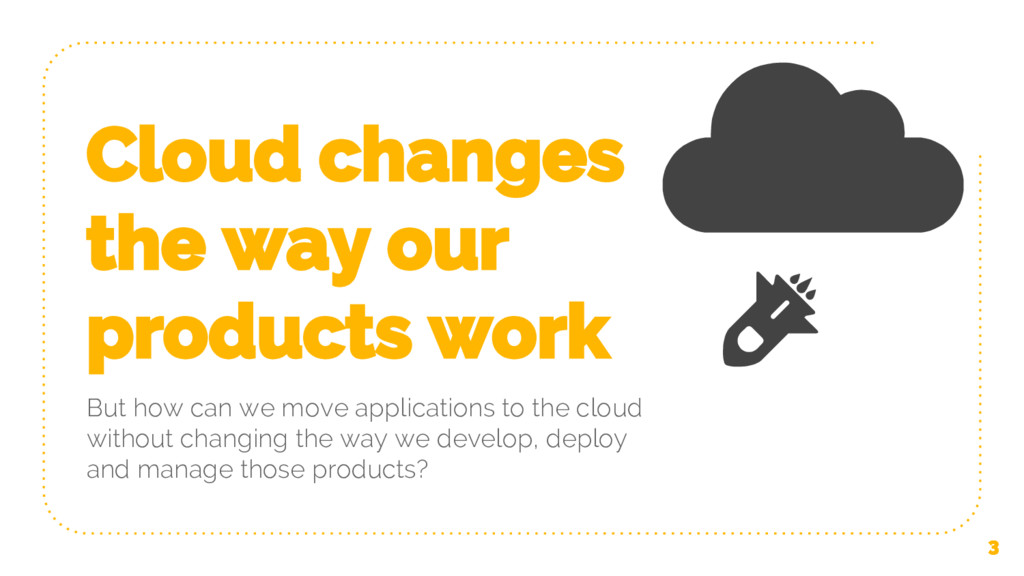 Cloud changes the way our products work But how...