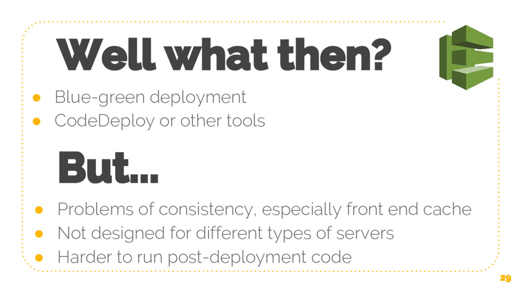 Well what then? ● Blue-green deployment ● CodeD...