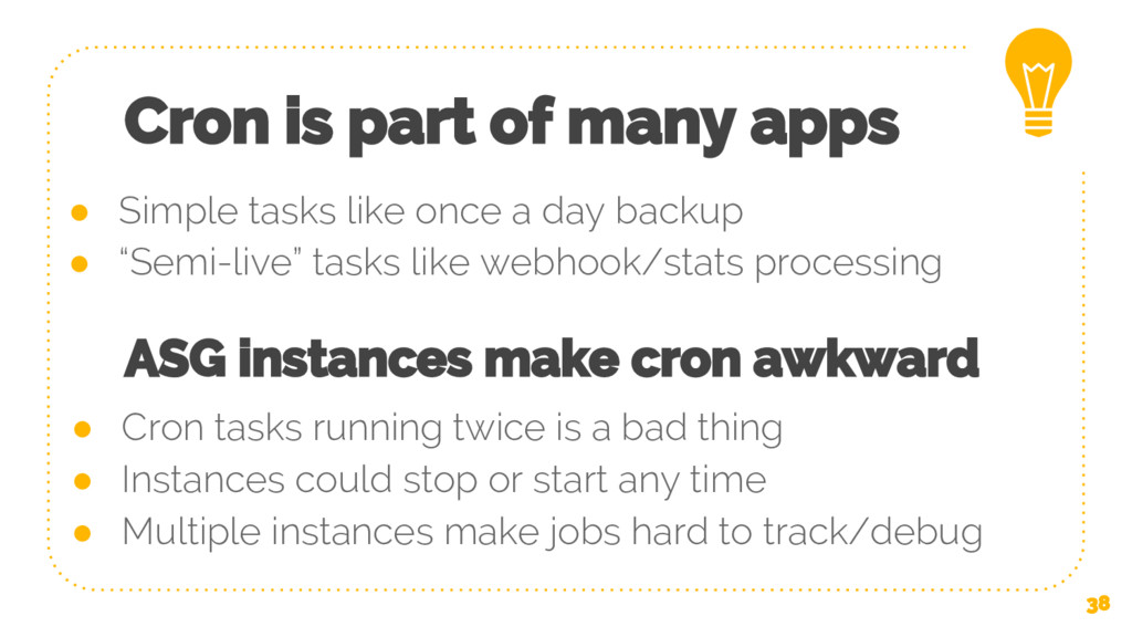 Cron is part of many apps ● Simple tasks like o...