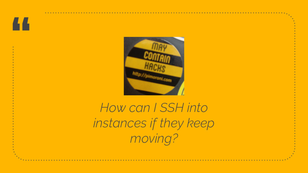 """ How can I SSH into instances if they keep mov..."