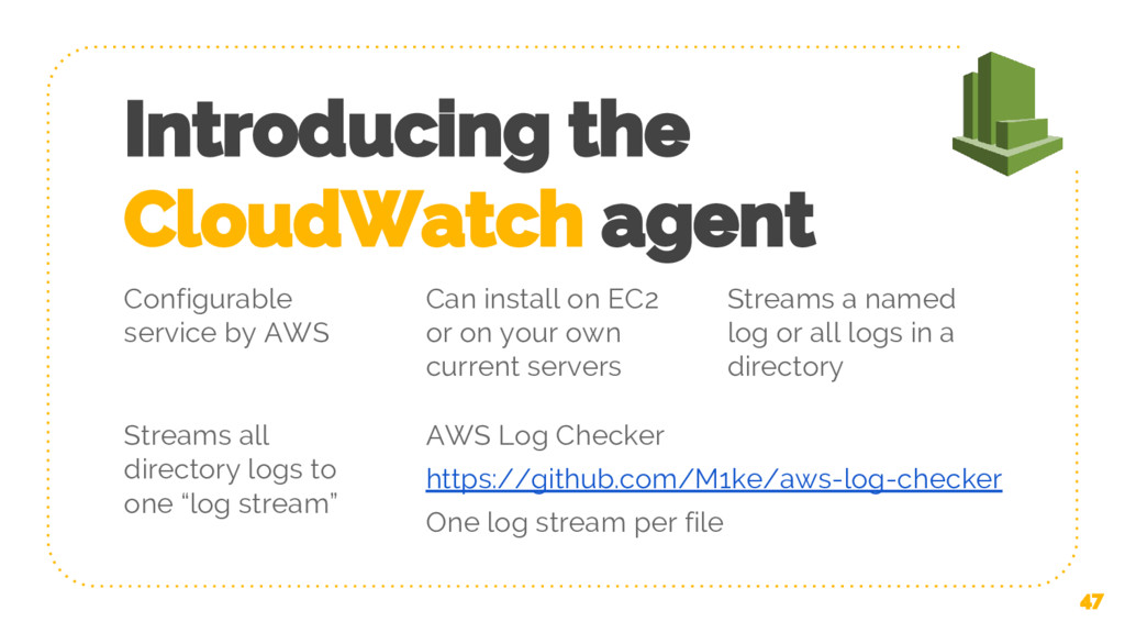 Introducing the CloudWatch agent 47 Configurabl...