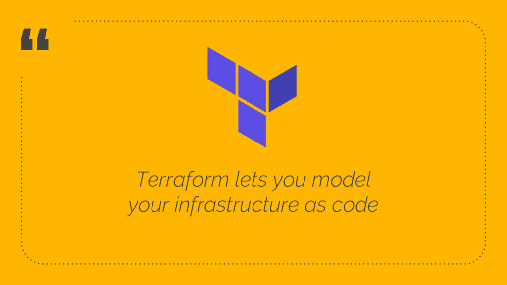 """ Terraform lets you model your infrastructure ..."